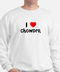 I LOVE CHOWDER Sweatshirt