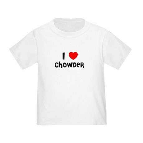 I LOVE CHOWDER Toddler T-Shirt