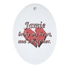 Jamie broke my heart and I hate her Ornament (Oval