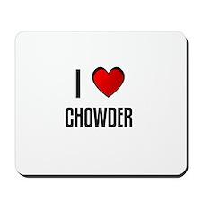 I LOVE CHOWDER Mousepad