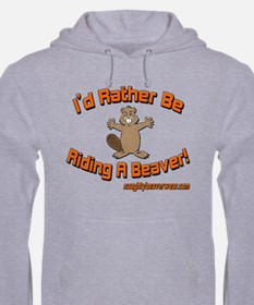 Rather Be Riding A Beaver Hoodie