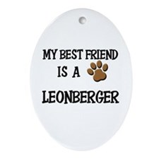 My best friend is a LEONBERGER Oval Ornament