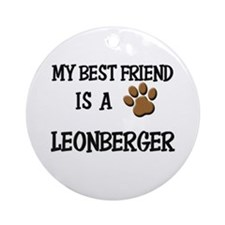 My best friend is a LEONBERGER Ornament (Round)