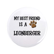 "My best friend is a LEONBERGER 3.5"" Button"