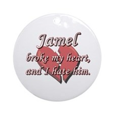 Jamel broke my heart and I hate him Ornament (Roun
