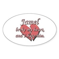 Jamel broke my heart and I hate him Oval Decal