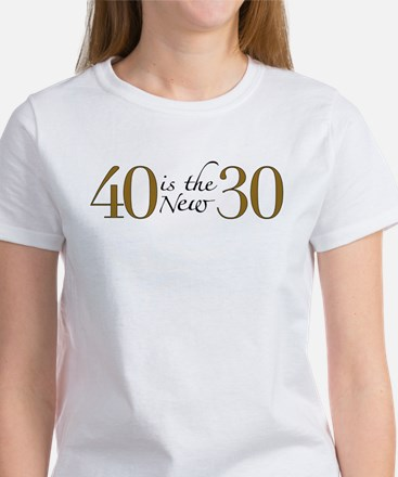 40 is the new 30 Women's T-Shirt