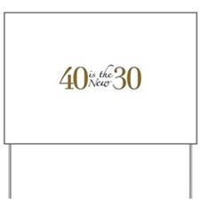 40 is the new 30 Yard Sign