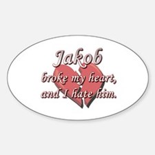 Jakob broke my heart and I hate him Oval Decal
