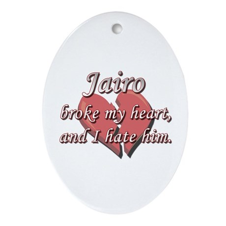Jairo broke my heart and I hate him Ornament (Oval