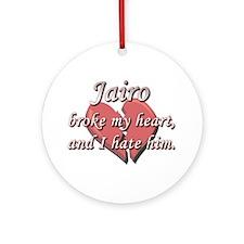 Jairo broke my heart and I hate him Ornament (Roun