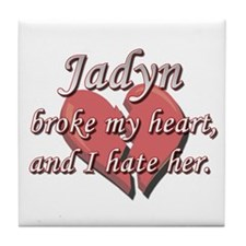 Jadyn broke my heart and I hate her Tile Coaster