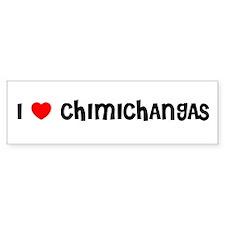 I LOVE CHIMICHANGAS Bumper Bumper Sticker