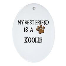 My best friend is a KOOLIE Oval Ornament