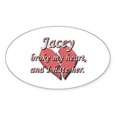 Jacey broke my heart and I hate her Oval Decal