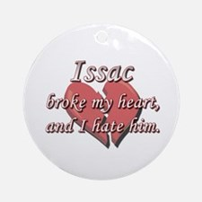 Issac broke my heart and I hate him Ornament (Roun