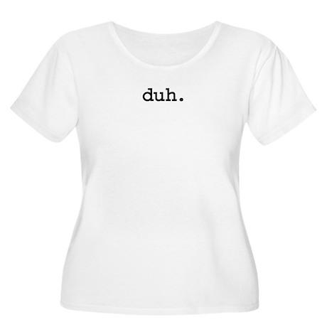 duh. Women's Plus Size Scoop Neck T-Shirt
