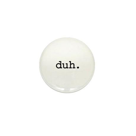duh. Mini Button