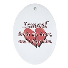 Ismael broke my heart and I hate him Ornament (Ova