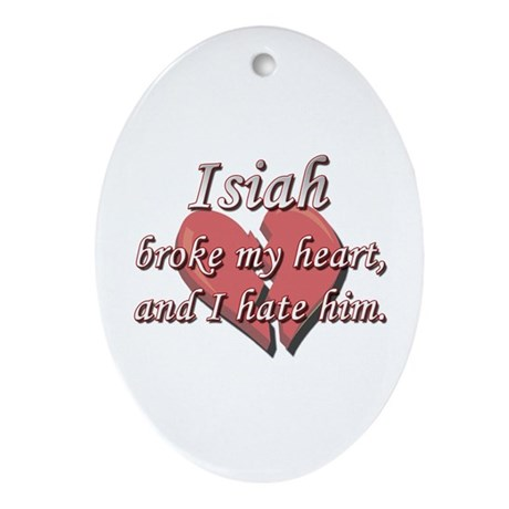 Isiah broke my heart and I hate him Ornament (Oval