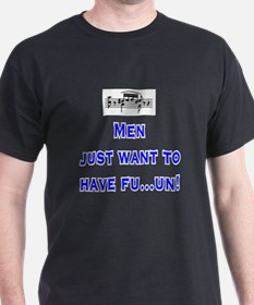 Men just want to have fu...un T-Shirt