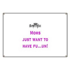 Moms just want to have fu...u Banner