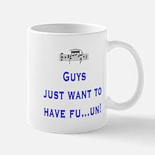 Guys just want to have fu...u Mug