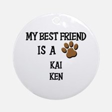 My best friend is a KAI KEN Ornament (Round)