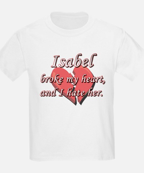 Isabel broke my heart and I hate her T-Shirt
