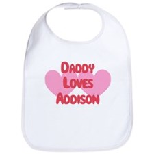 Daddy Loves Addison Bib