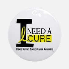 I Need A Cure BLADDER CANCER Ornament (Round)