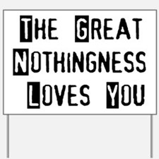 Great Nothingness Loves You Yard Sign