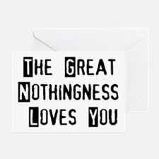 Great Nothingness Loves You Greeting Card