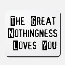 Great Nothingness Loves You Mousepad
