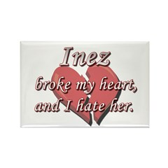 Inez broke my heart and I hate her Rectangle Magne