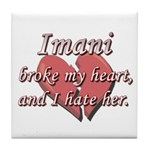 Imani broke my heart and I hate her Tile Coaster