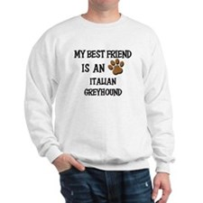 My best friend is an ITALIAN GREYHOUND Sweatshirt