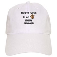 My best friend is an ITALIAN GREYHOUND Baseball Cap