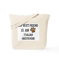 My best friend is an ITALIAN GREYHOUND Tote Bag