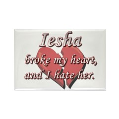 Iesha broke my heart and I hate her Rectangle Magn