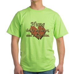 Hung broke my heart and I hate him Green T-Shirt