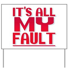 It's All My Fault Yard Sign