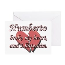 Humberto broke my heart and I hate him Greeting Ca
