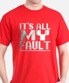 It's All My Fault T-Shirt