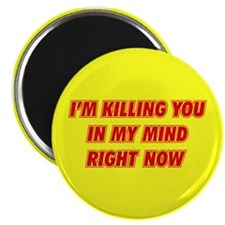 Killing you in my mind Magnet