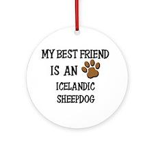 My best friend is an ICELANDIC SHEEPDOG Ornament (