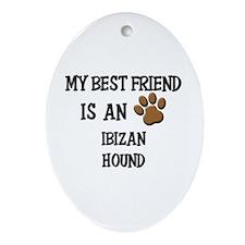 My best friend is an IBIZAN HOUND Oval Ornament