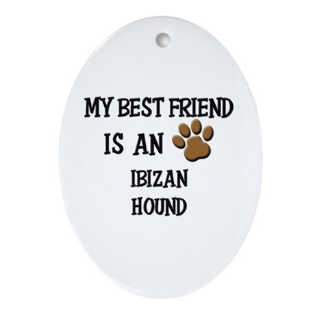 My best friend is an IBIZAN HOUND Oval Ornament