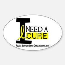 I Need A Cure LIVER CANCER Oval Decal