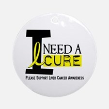 I Need A Cure LIVER CANCER Ornament (Round)